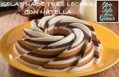 GELATINA DE TRES LECHES CON NUTELLA